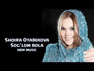 Shoira Otabekova - Sog'lom bola | ����� ��������� - ������ ���� (new music)