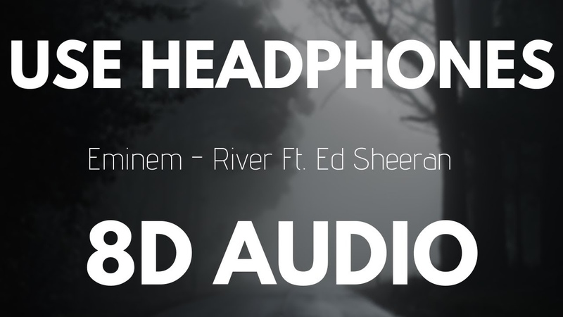 Eminem - River Ft. Ed Sheeran (8D AUDIO)