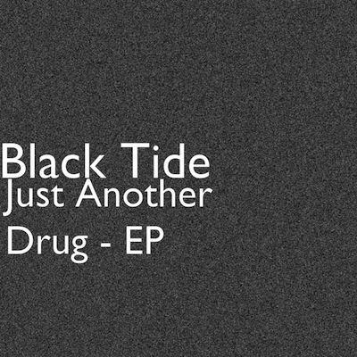 Black Tide -  Just Another Drug [EP] (2012)
