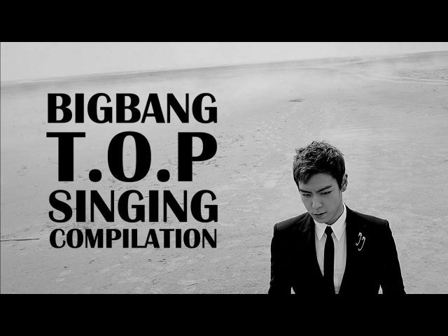 Bigbang T.O.P Singing Compilation