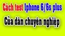 Cách chọn mua iphone 6/6s plus cũ chuẩn không cần chỉnh, cách test iphone cũ chuẩn 100%