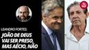 Leandro Fortes João de Deus será preso Aécio não