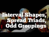 Interval Shapes, Spread Triads, Odd Groupings and Pentatonics