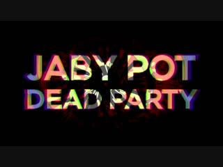 Jaby pot's dead party teaser