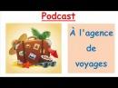 À l'agence de voyages Podcast Niveau A1/A2
