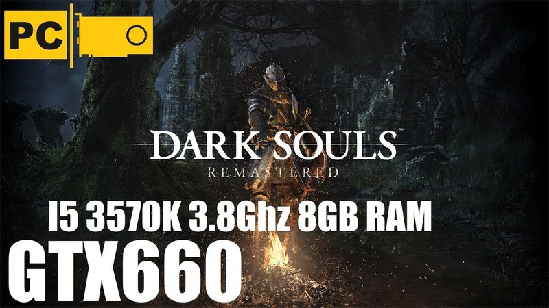 Запуск Dark Souls Remastered на среднем пк i5 3570K, GTX660, 8GB RAM