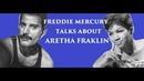 Freddie Mercury talks about Aretha Franklin