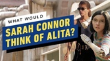 James Cameron What Would Sarah Connor Think of Alita