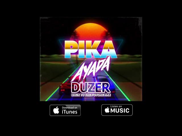 PIKA - A YA DA (DUZER BACK TO THE FUTURE RMX)