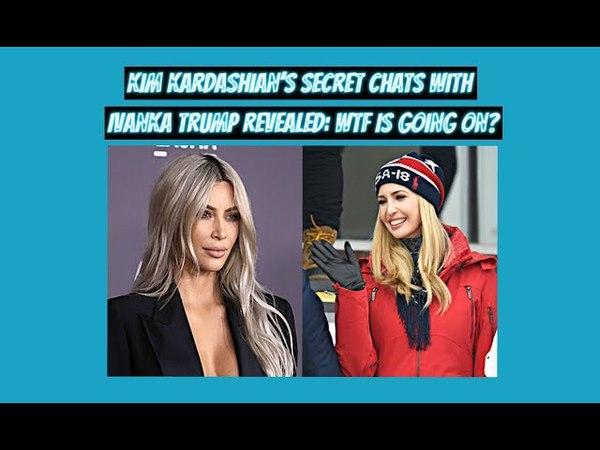 Kim Kardashian Secret Chats With Ivanka Trump WTF Is Going On