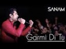 Sanam - Garmi Di Tu | Live Performance | Delhi