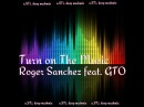 ROGER SANCHEZ FEAT GTO - TURN ON THE MUSIC a.ST.i.deep mashmix