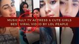 Musically TV Actress and Cute Girls Best Viral Video (2018 Updated!)