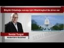 7 Serdar Turgut Büyük Ortadoğu savaşı için Washington'da zirve var YouTube