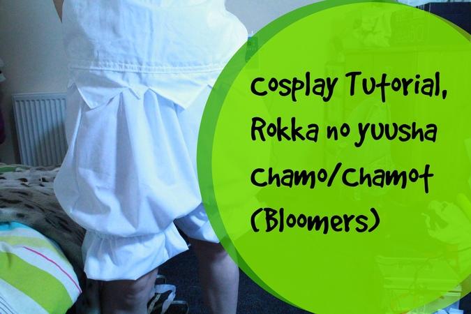 COSPLAY TUTORIAL Rokka no Yuusha - ChamoChamot | Bloomers