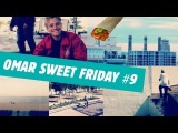 Omar sweet friday #9 !!!