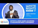 White Nights Moscow 2017 Andrey Korotkov Zillion Whales Esports Indie Games According to Mushroom Wars 2 Experience