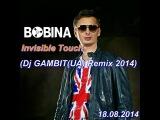 Bobina - Invisible Touch (Dj GAMBIT(UA) Remix 2014)