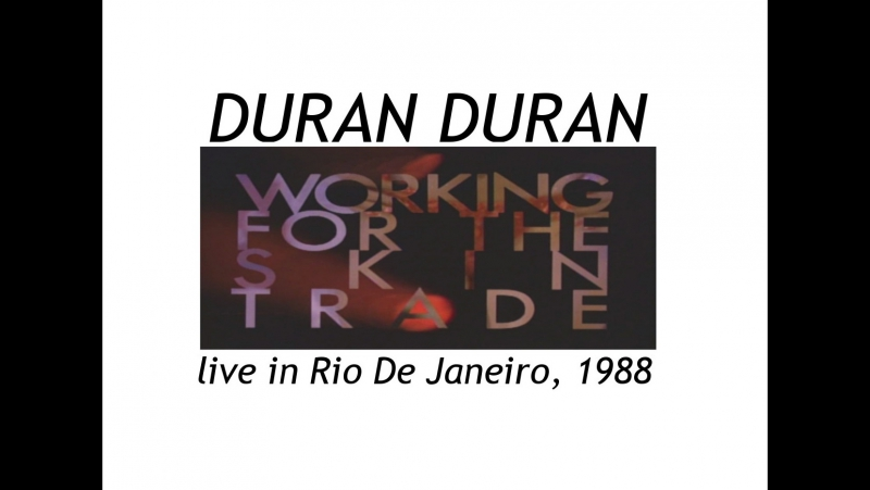 DURAN DURAN - Live In Rio De Janeiro ('Working For The Skin Trade' tour, 1988) [1988]