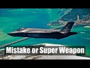 F-35 A Mistake or Super Weapon