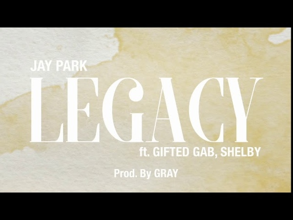  Audio  JAY PARK - LEGACY (FT. GIFTED GAB, SHELBY) (PROD. BY GRAYGROUND)