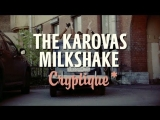 the Karovas Milkshake - Cryptique (NEW VIDEO!)