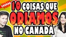 10 COISAS QUE ODIAMOS NO CANADÁ