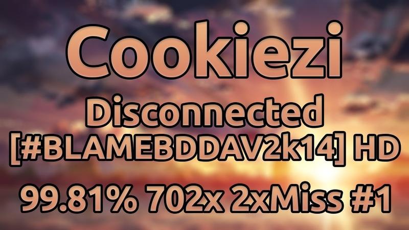Cookiezi   Helblinde - Disconnected [BLAMEBDDAV2k14] HD 99.81% 702/1191x 2xMiss 1