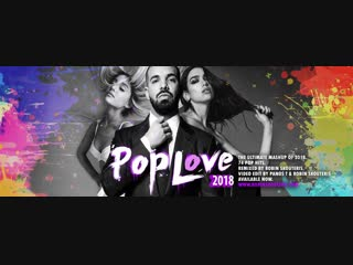 PopLove 7   ♫ MASHUP OF 2018   By Robin Skouteris (74 songs)