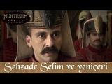 Şehzade Selim ve Yeniçeriler - Muhteşem Yüzyıl 120.Bölüm