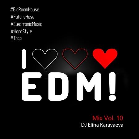 Dj Elina Karavaeva - I Love EDM Vol. 10