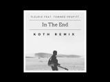 Fleurie feat. Tommee Profitt - In The End (KOTH Remix)