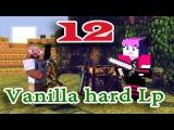 ч.12 Minecraft Vanilla hard Lp - Оптимизируем склад