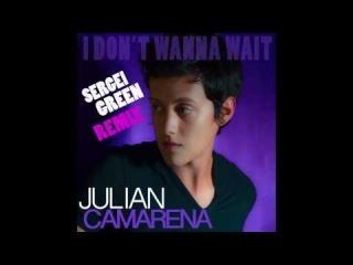 Julian Camarena - I Don't Wanna Wait (Sergei Green Dance Remix)