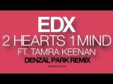 EDX feat. Tamra Keenan - 2 Hearts 1 Mind (Denzal Park Remix) PinkStar Records